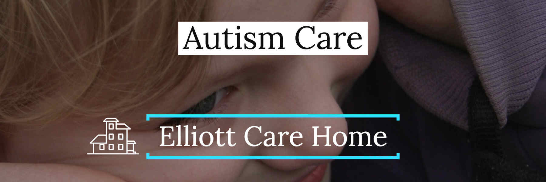 Elliott Autism Residential Care Home Leicester banner