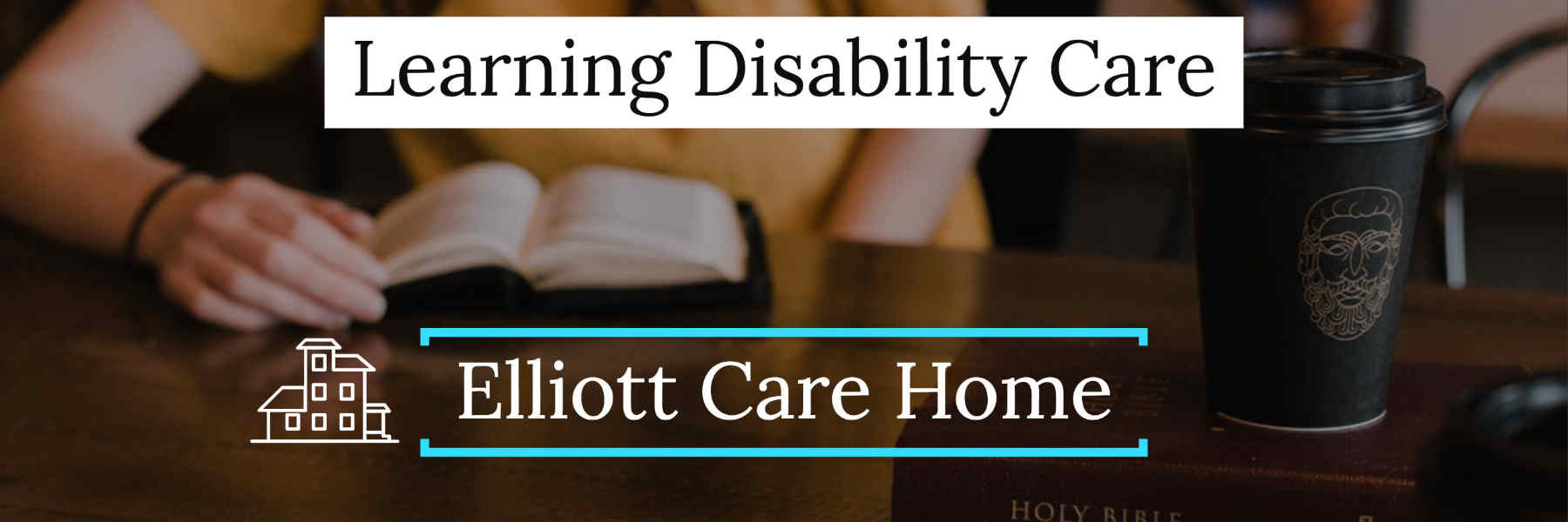 Elliott Learning Disability Residential Care Home Leicester banner